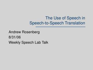 The Use of Speech in  Speech-to-Speech Translation