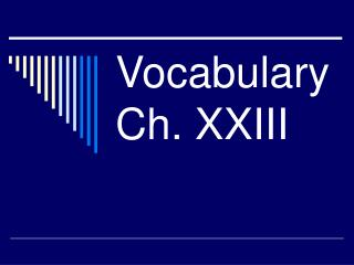 Vocabulary Ch. XXIII