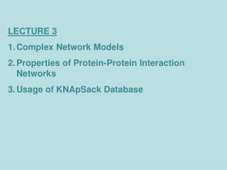 LECTURE  3 Complex Network Models Properties of Protein-Protein Interaction Networks