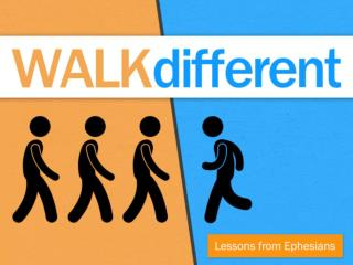You  should  walk different  (4:17-19) This is  how  you walk different  (4:20-24)
