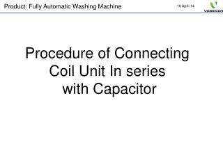 Procedure of Connecting  Coil Unit In series  with Capacitor