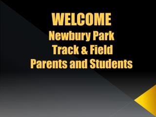 WELCOME  Newbury Park Track  &  Field Parents and Students