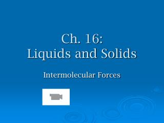 Ch. 16:                  Liquids and Solids