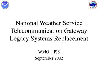 National Weather Service Telecommunication Gateway Legacy Systems Replacement