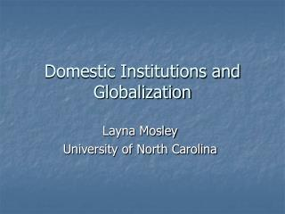 Domestic Institutions and Globalization