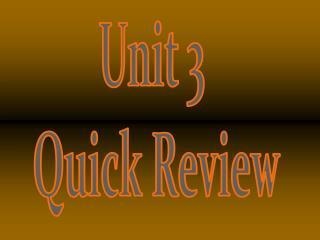 Unit 3  Quick Review