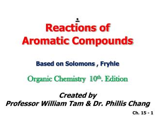 Reactions of Aromatic  Compounds Based on  Solomons  ,  Fryhle Organic Chemistry  10 th . Edition