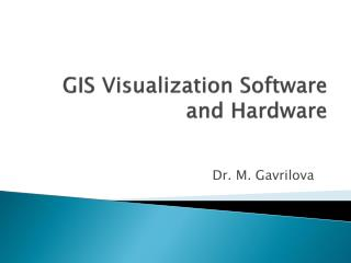 GIS Visualization Software and Hardware