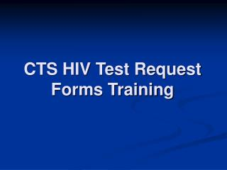 CTS HIV Test Request Forms Training