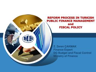 REFORM PROCESS IN TURKISH PUBLIC FINANCE MANAGEMENT and FISCAL POLICY