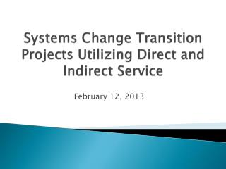 Systems Change Transition Projects Utilizing Direct and Indirect Service