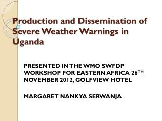 Production and Dissemination of Severe Weather Warnings in Uganda