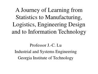 Professor J.-C. Lu Industrial and Systems Engineering Georgia Institute of Technology