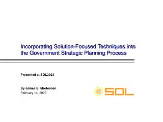 Incorporating Solution-Focused Techniques into  the Government Strategic Planning Process