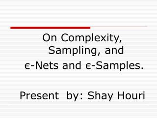 On Complexity, Sampling, and є -Nets and  є -Samples. Present  by: Shay Houri