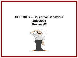 SOCI 3006 – Collective Behaviour July 2006 Review #2