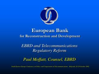 EBRD and Telecommunications  Regulatory Reform Paul Moffatt, Counsel, EBRD