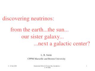 discovering neutrinos:  	from the earth...the sun... 		 our sister galaxy...