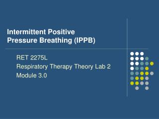 Intermittent Positive  Pressure Breathing (IPPB)