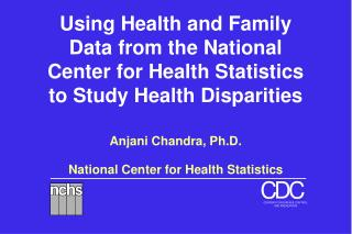 Using Health and Family Data from the National Center for Health Statistics to Study Health Disparities
