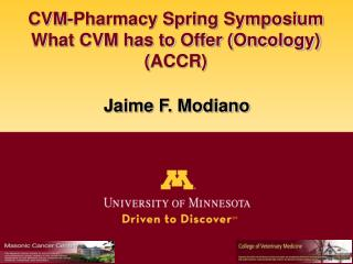CVM-Pharmacy Spring Symposium What CVM has to Offer (Oncology) ( ACCR)