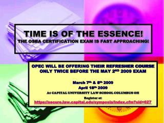 TIME IS OF THE ESSENCE! THE OSBA CERTIFICATION EXAM IS FAST APPROACHING!