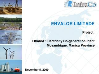 ENVALOR LIMITADE Project:  Ethanol / Electricity Co-generation Plant Mozambique, Manica Province