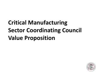 Critical Manufacturing  Sector Coordinating Council Value Proposition