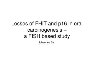 Losses of FHIT and p16 in oral carcinogenesis –  a FISH based study