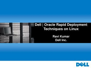 Dell | Oracle Rapid Deployment Techniques on Linux Ravi Kumar Dell Inc.