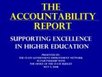 The Accountability Report  Supporting Excellence  in Higher Education  Presented by: The State government Improvement Ne