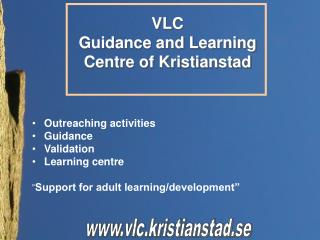 Outreaching activities Guidance Validation Learning centre
