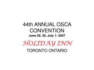 44th ANNUAL OSCA CONVENTION June 29, 30, July 1- 2007