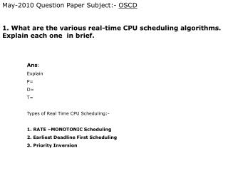 1. What are the various real-time CPU scheduling algorithms. Explain each one  in brief.