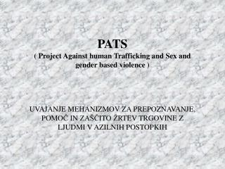 PATS ( Project Against human Trafficking and Sex and gender based violence )