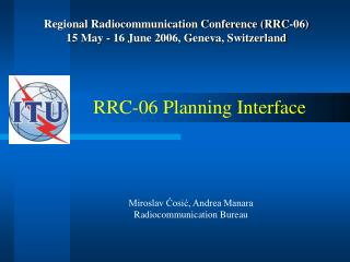 Regional Radiocommunication Conference (RRC-06) 15 May - 16 June 2006, Geneva, Switzerland