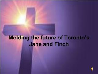 Molding the future of Toronto's  Jane and Finch