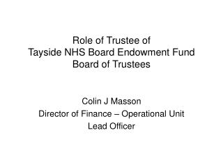 Role of Trustee of Tayside NHS Board Endowment Fund Board of Trustees
