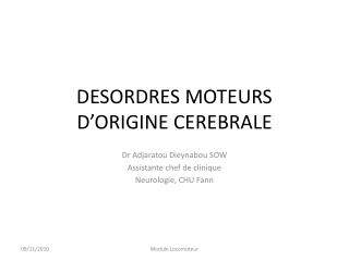 DESORDRES MOTEURS D'ORIGINE CEREBRALE