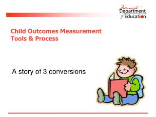Child Outcomes Measurement  Tools & Process