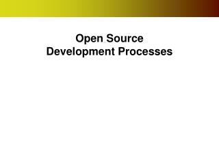 Open Source  Development Processes