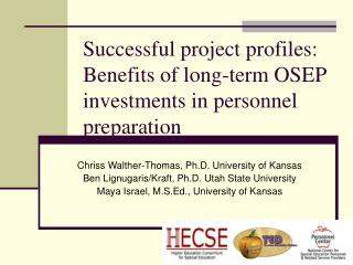 Successful project profiles: Benefits of long-term OSEP investments in personnel preparation