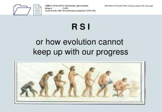 R S I or how evolution cannot  keep up with our progress