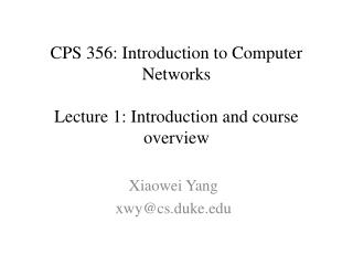 CPS 356: Introduction to Computer Networks Lecture 1: Introduction and course overview