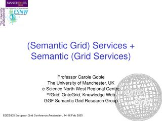 (Semantic Grid) Services + Semantic (Grid Services)