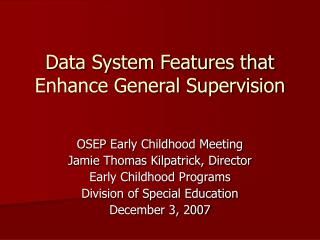 Data System Features that Enhance General Supervision