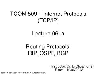 TCOM 509 – Internet Protocols (TCP/IP) Lecture 06_a Routing Protocols: RIP, OSPF, BGP