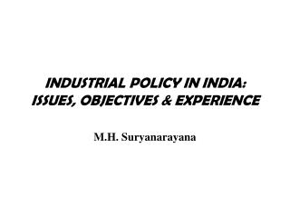 INDUSTRIAL POLICY IN INDIA: ISSUES, OBJECTIVES & EXPERIENCE