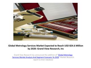 Metrology Services Market by 2020:Grand View Research,Inc