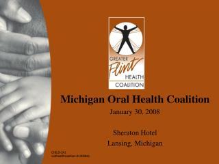 Michigan Oral Health Coalition January 30, 2008 Sheraton Hotel Lansing, Michigan